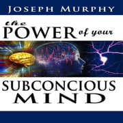 The Power of Your Subconscious Mind audiobook by Joseph Murphy