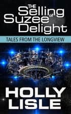 The Selling of Suzee Delight - Tales from the Longview, #2 ebook by Holly Lisle