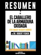 El Caballero De La Armadura Oxidada (The Knight In Rusty Armor) - Resumen Del Libro De Dr. Robert Fisher ebook by Sapiens Editorial