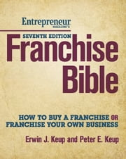 Franchise Bible - How to Buy a Franchise or Franchise Your Own Business ebook by Erwin Keup