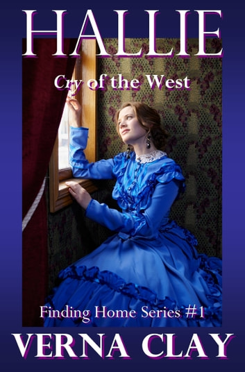 Cry of the West: Hallie (Finding Home Series #1) ebook by Verna Clay