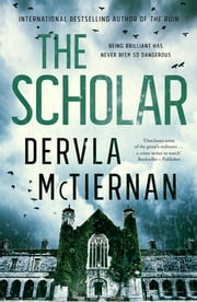 The Scholar - From the bestselling author of THE RUIN ebook by Dervla McTiernan
