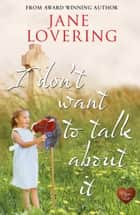I Don't Want to Talk About It ebook by