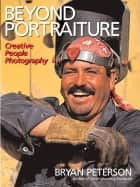 Beyond Portraiture eBook by Bryan Peterson