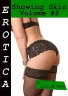 Erotica: Showing Skin, Volume #2 ebook by Lillian Snow
