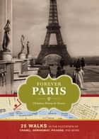 Forever Paris - 25 Walks in the Footsteps of Chanel, Hemingway, Picasso, and More ebook by Christina Henry de Tessan