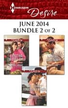 Harlequin Desire June 2014 - Bundle 2 of 2 - Expecting the CEO's Child\The Texan's Forbidden Fiancée\A Sinful Seduction ebook by Yvonne Lindsay, Sara Orwig, Elizabeth Lane