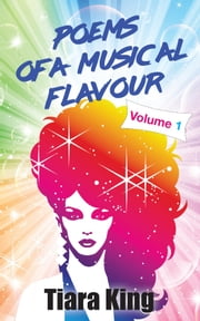 Poems Of A Musical Flavour - Volume 1 ebook by Tiara King