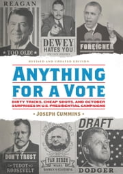 Anything for a Vote - Dirty Tricks, Cheap Shots, and October Surprises in U.S. Presidential Campaigns ebook by Joseph Cummins