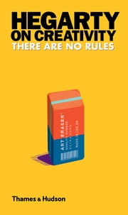 Hegarty on Creativity: There Are No Rules ebook by John Hegarty