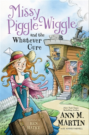 Missy Piggle-Wiggle and the Whatever Cure ebook by Ann M. Martin,Annie Parnell