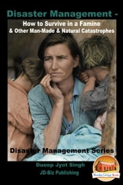 Disaster Management: How to Survive in a Famine & Other Man-Made & Natural Catastrophes ebook by Dueep Jyot Singh