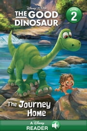 The Good Dinosaur: The Journey Home - A Disney Read Along (Level 2) ebook by Disney Book Group