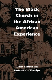 The Black Church in the African American Experience ebook by C. Eric Lincoln,Lawrence H. Mamiya