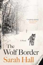 The Wolf Border - A Novel ebook by Sarah Hall