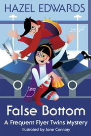 False Bottom - A Frequent Flyer Twins Mystery ebook by Hazel Edwards,Jane Connory