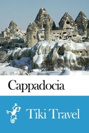 Cappadocia (Turkey) Travel Guide - Tiki Travel ebook by Tiki Travel