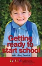 Getting Ready to Start School ebook by Netmums, Hilary Pereira, Hollie Smith