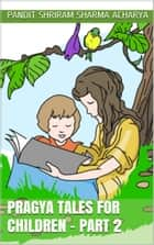 Pragya Tales for Children - Part 2 ebook by Pandit Shriram Sharma Acharya