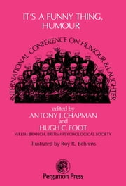 It's a Funny Thing, Humour: Proceedings of The International Conference on Humour and Laughter 1976 ebook by Chapman, Antony J.