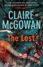 The Lost - A gripping Irish crime thriller with explosive twists ebook by Claire McGowan