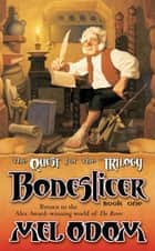 Boneslicer: The Quest for the Trilogy - Book One of the Trilogy ebook by Mel Odom