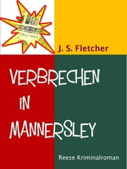 Verbrechen in Mannersley - Kriminalroman ebook by J. S. Fletcher