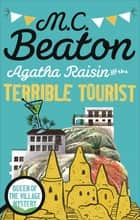 Agatha Raisin and the Terrible Tourist ebook by M.C. Beaton
