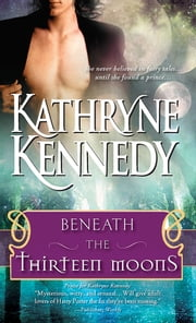 Beneath the Thirteen Moons ebook by Kathryne Kennedy