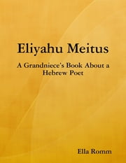 Eliyahu Meitus: A Grandniece's Book About a Hebrew Poet ebook by Ella Romm