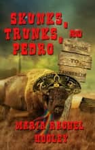 Skunks, Trunks, and Pedro ebook by Maria Rachel Hooley