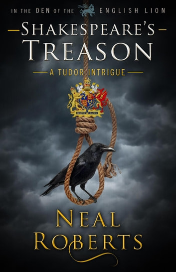 Shakespeare's Treason - In the Den of the English Lion, #5 ebook by Neal Roberts