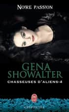Chasseuses d'aliens (Tome 4) - Noire passion ebook by Gena Showalter