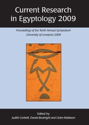 Current Research in Egyptology 2009 - Proceedings of the Tenth Annual Symposium ebook by Daniel Boatright,Judith Corbelli,Claire Malleson