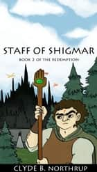 Staff of Shigmar: Book 2 of The Redemption ebook by Clyde B Northrup