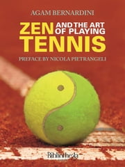 Zen and the Art of Playing Tennis ebook by Agam Bernardini