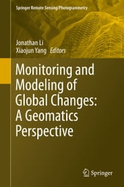 Monitoring and Modeling of Global Changes: A Geomatics Perspective ebook by Jonathan Li,Xiaojun Yang