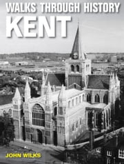 Walks through History Kent ebook by John Wilks