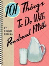101 Things to do with Powdered Milk ebook by Darlene Carlisle