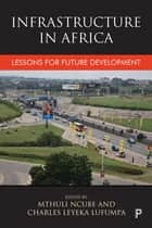Infrastructure in Africa - Lessons for future development ebook by Leyeka Lufumpa, Charles, Ncube,...