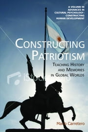 Constructing Patriotism: Teaching History and Memories in Global Worlds ebook by Carretero, Mario