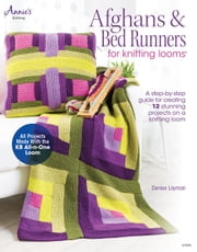 Afghans & Bed Runners for Knitting Looms - A Step-by-Step Guide for Creating 12 Stunning Projects on a Knitting Loom ebook by Denise Layman
