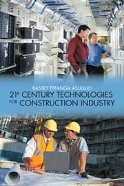 21st Century Technologies for Construction Industry ebook by Bassey Effanga Asuquo