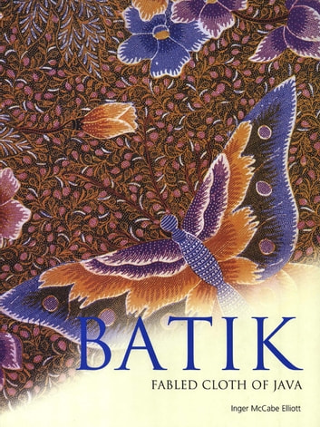 Batik - Fabled Cloth of Java ebook by Inger McCabe Elliott