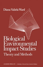 Biological Environmental Impact Studies: Theory and Methods ebook by Ward, Diana V.