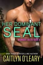 Her Dominant SEAL ebook by Caitlyn O'Leary