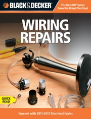 Black & Decker Wiring Repairs - Current with 2011-2013 Electrical Codes ebook by Editors of CPi