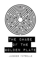 The Chase of the Golden Plate ebook by Jacques Futrelle