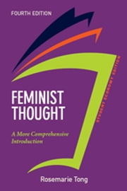 Feminist Thought, Student Economy Edition - A More Comprehensive Introduction eBook by Rosemarie Tong