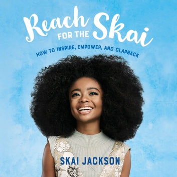 Reach for the Skai - How to Inspire, Empower, and Clapback audiobook by Skai Jackson